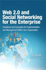 Web 2.0 and Social Networking for the Enterprise - Guidelines and Examples for Implementation and Management Within Your Organization ebook by Joey Bernal