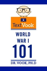 World War I 101: The TextVook ebook by Dr. Vook Ph.D