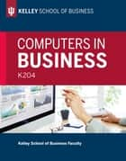 Computers in Business: K204 ebook by Kelley School of Business Faculty