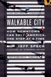 Walkable City - How Downtown Can Save America, One Step at a Time ebook by Jeff Speck