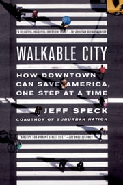 Walkable City - How Downtown Can Save America, One Step at a Time ebook by Kobo.Web.Store.Products.Fields.ContributorFieldViewModel