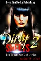 Dirty Sheets 2 - Dirty Sheets, #2 ebook by Midnite Love