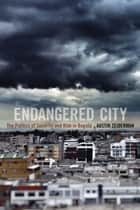 Endangered City - The Politics of Security and Risk in Bogotá ebook by Austin Zeiderman