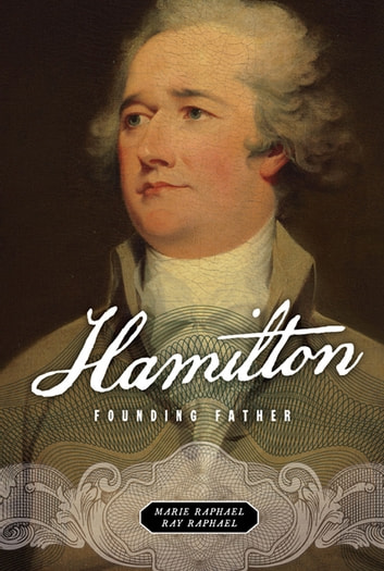 Hamilton - Founding Father ebook by Marie Raphael,Ray Raphael