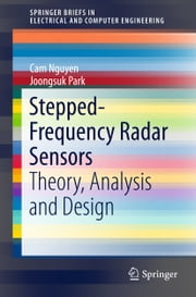 Stepped-Frequency Radar Sensors - Theory, Analysis and Design ebook by Cam Nguyen,Joongsuk Park