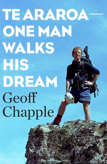 Te Araroa The New Zealand Trail - One Man Walks His Dream ebook by Geoff Chapple