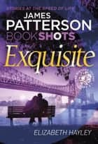 Exquisite - BookShots ebook by James Patterson