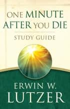 One Minute After You Die STUDY GUIDE ebook by Erwin W. Lutzer