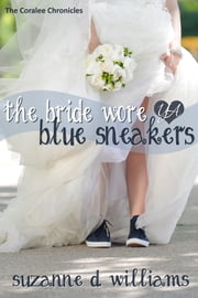 The Bride Wore Blue Sneakers ebook by Suzanne D. Williams