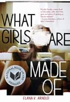 What Girls Are Made Of ebook by Elana K. Arnold