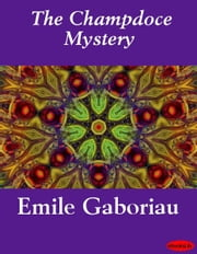 The Champdoce Mystery ebook by Emile Gaboriau