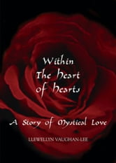 Within the Heart of Hearts: A Story of Mystical Love ebook by Vaughan-Lee, Llewellyn