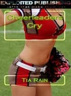 Cheerleaders Cry ebook by Tia Rain