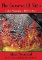 The Curse of El Nino - Global Warming is Here to Stay ebook by Alain Normand