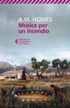 Musica per un incendio ebook by A. M. Homes, Maria Baiocchi, Anna Tagliavini