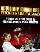 Affiliate Marketing Profits Unleashed ebook by Eric Spencer