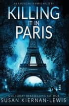 Killing It In Paris ebook by Susan Kiernan-Lewis