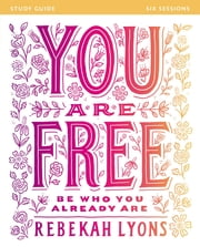 You Are Free Study Guide - Be Who You Already Are ebook by Rebekah Lyons