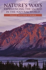 Nature's Ways - Experiencing the Sacred in the Natural World ebook by Philip Sutton Chard