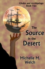 The Source in the Desert ebook by Michelle M Welch