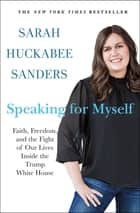 Speaking for Myself - Faith, Freedom, and the Fight of Our Lives Inside the Trump White House ebook by