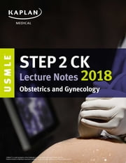 USMLE Step 2 CK Lecture Notes 2018: Obstetrics/Gynecology ebook by Kaplan Medical