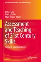 Assessment and Teaching of 21st Century Skills - Research and Applications ebook by Patrick Griffin, Mark Wilson, Esther Care
