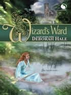 The Wizard's Ward ebook by Deborah Hale