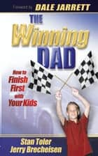 The Winning Dad: How to Finish First with Your Kids ebook by Stan Toler, Jerry Brecheisen