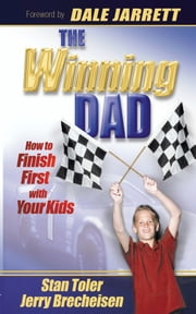 The Winning Dad: How to Finish First with Your Kids ebook by Stan Toler,Jerry Brecheisen