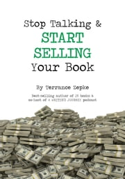 Stop Talking & Start Selling Your Book ebook by Terrance Zepke