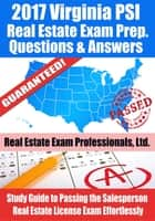 2017 Virginia PSI Real Estate Exam Prep Questions, Answers & Explanations: Study Guide to Passing the Salesperson Real Estate License Exam Effortlessly ebook by Real Estate Exam Professionals Ltd.