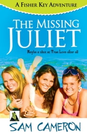 The Missing Juliet: A Fisher Key Adventure ebook by Sam Cameron