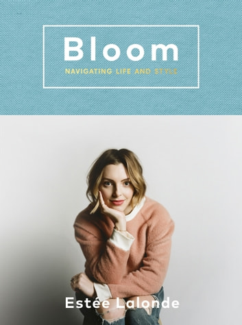 Bloom - navigating life and style eBook by Estée Lalonde