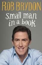 Small Man in a Book ebook by Rob Brydon