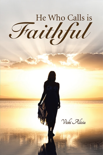He Who Calls is Faithful ebook by Vicki Alicia