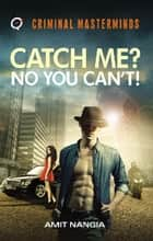 Catch Me? No You Can't! ebook by Amit Nangia