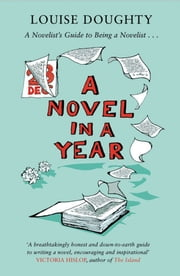 A Novel in a Year - A Novelist's Guide to Being a Novelist ebook by Louise Doughty