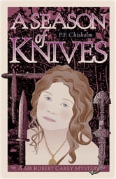 A Season of Knives - A Sir Robert Carey Mystery ebook by P F Chisholm