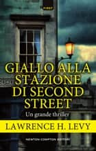 Giallo alla stazione di Second Street ebook by Lawrence H. Levy
