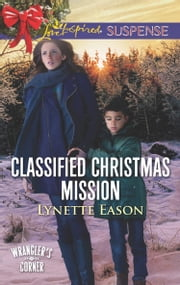 Classified Christmas Mission (Mills & Boon Love Inspired Suspense) (Wrangler's Corner, Book 4) ebook by Lynette Eason