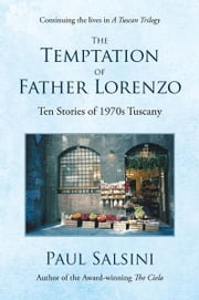 The Temptation of Father Lorenzo - Ten Stories of 1970s Tuscany ebook by Paul Salsini