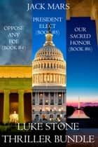 Luke Stone Thriller Bundle: Oppose Any Foe (#4), President Elect (#5), and Our Sacred Honor (#6) ebook by Jack Mars