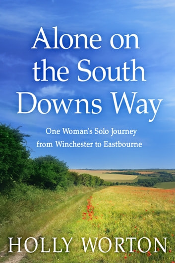 Alone on the South Downs Way - One Woman's Solo Journey from Winchester to Eastbourne ebook by Holly Worton