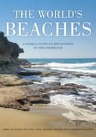 The World's Beaches - A Global Guide to the Science of the Shoreline ebook by Orrin H. Pilkey, William J. Neal, James Andrew Graham Cooper,...