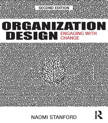 Organization Design - Engaging with Change ebook by Naomi Stanford
