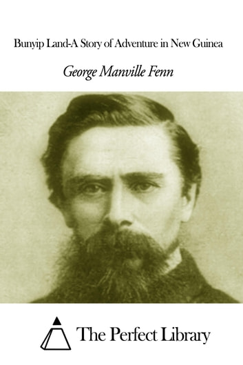 Bunyip Land-A Story of Adventure in New Guinea ebook by George Manville Fenn