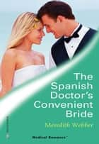 The Spanish Doctor's Convenient Bride ebook by Meredith Webber
