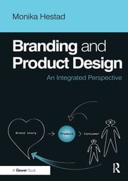 Branding and Product Design - An Integrated Perspective ebook by Monika Hestad