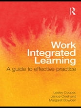 Work Integrated Learning - A Guide to Effective Practice ebook by Lesley Cooper,Janice Orrell,Margaret Bowden
